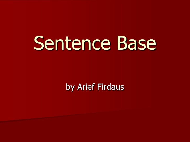 Sentence Base<br />by Arief Firdaus<br />