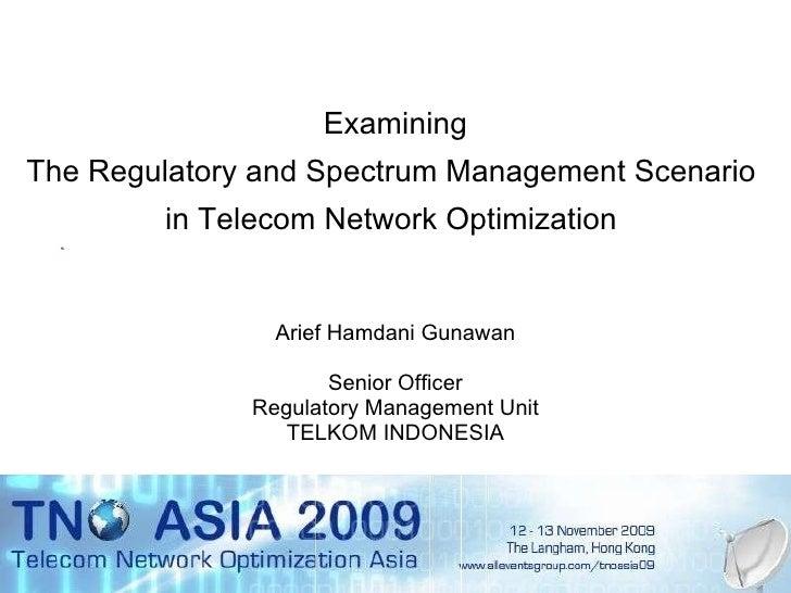 Examining The Regulatory and Spectrum Management Scenario  in Telecom Network Optimization  Arief Hamdani Gunawan Senior O...