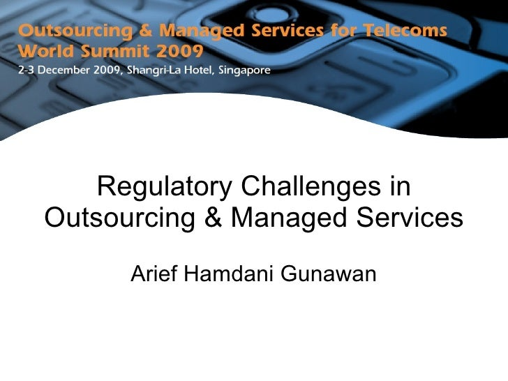 Regulatory Challenges in Outsourcing & Managed Services Arief Hamdani Gunawan