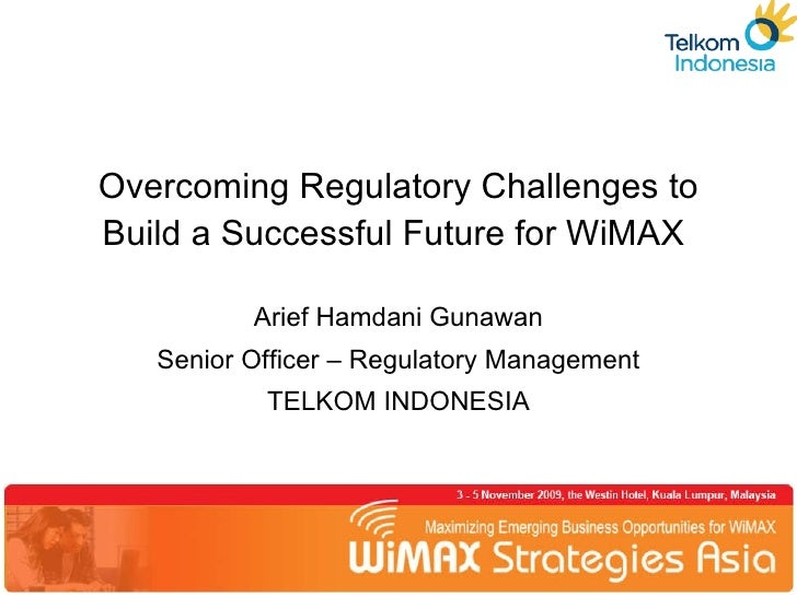 Overcoming Regulatory Challenges to Build a Successful Future for WiMAX  Arief Hamdani Gunawan Senior Officer – Regulatory...