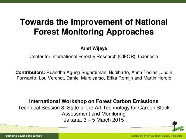 Towards the Improvement of National Forest Monitoring Approaches International Workshop on Forest Carbon Emissions Technic...