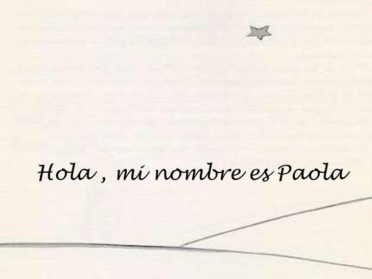 Hola , mi nombre es Paola