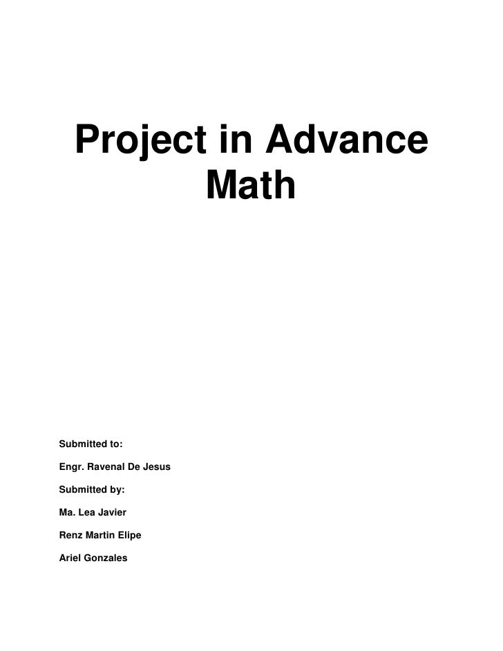 Project in Advance          MathSubmitted to:Engr. Ravenal De JesusSubmitted by:Ma. Lea JavierRenz Martin ElipeAriel Gonza...