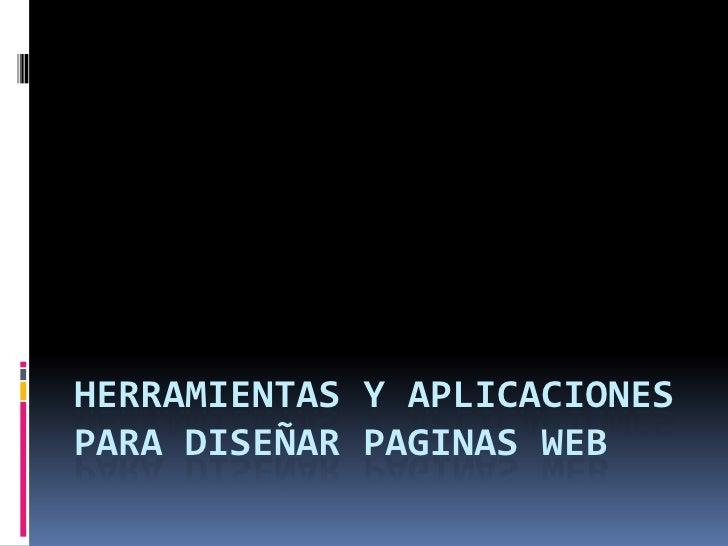 HERRAMIENTAS Y APLICACIONESPARA DISEÑAR PAGINAS WEB