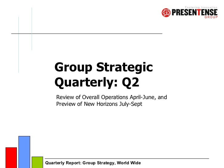 Group Strategic Quarterly: Q2 Review of Overall Operations April-June, and Preview of New Horizons July-Sept