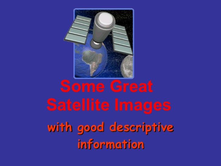 Some Great  Satellite Images with good descriptive information