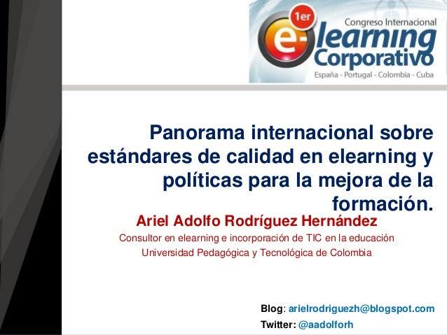 Panorama internacional sobre estándares de calidad en elearning y políticas para la mejora de la formación.  Ariel Adolfo ...