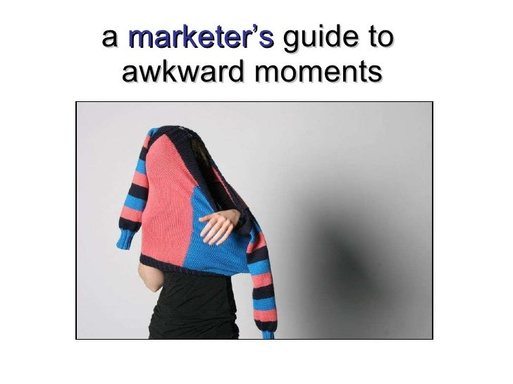 a  marketer's  guide to  awkward moments
