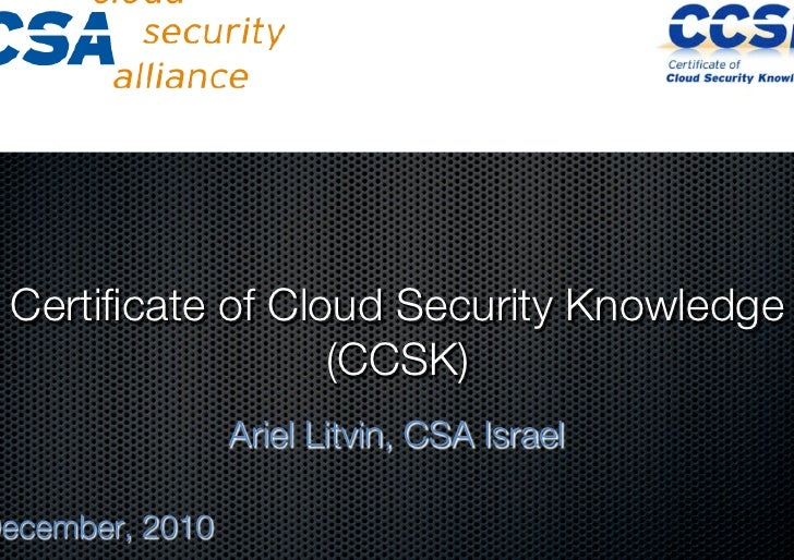 ! Certificate of Cloud Security Knowledge!                   (CCSK)!                                                 CSA Is...