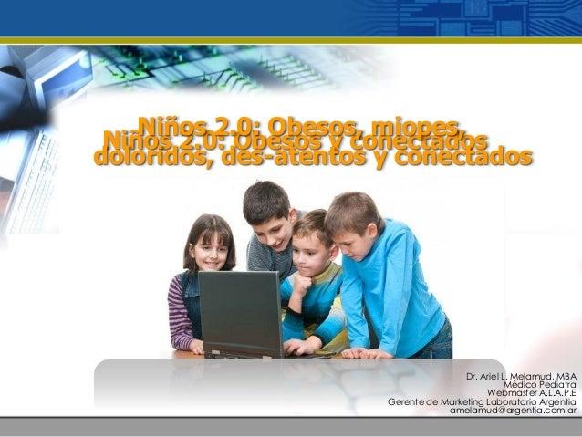 Dr. Ariel L. Melamud, MBA Médíco Pediatra Webmaster A.L.A.P.E Gerente de Marketing Laboratorio Argentia amelamud@argentia....