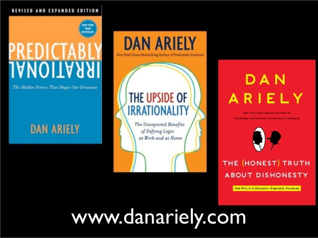 DA N               A R I E LY                       New York Times bestselling author of                Predictably Irrati...