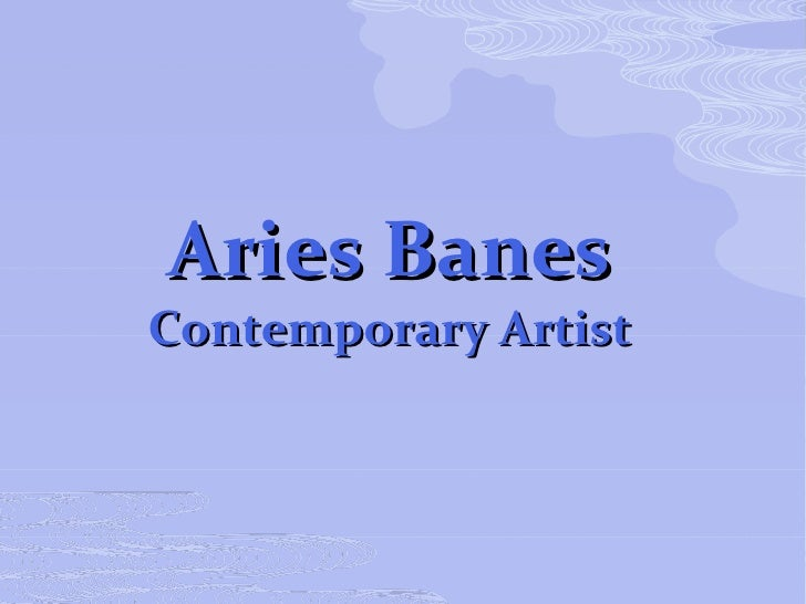Aries Banes Contemporary Artist
