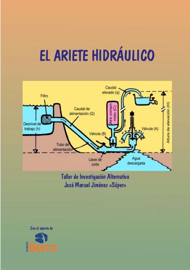 EL ARIETE HIDRÁULICO  Taller de Investigación Alternativa José Manuel Jiménez «Súper»  Con el soporte de