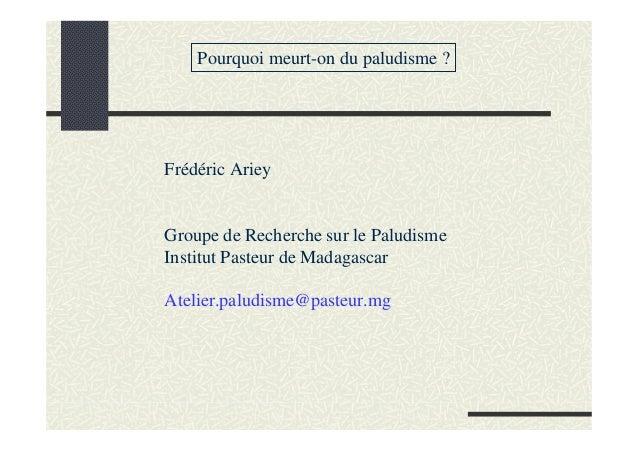 Pourquoi meurt-on du paludisme ?Frédéric ArieyGroupe de Recherche sur le PaludismeInstitut Pasteur de MadagascarAtelier.pa...