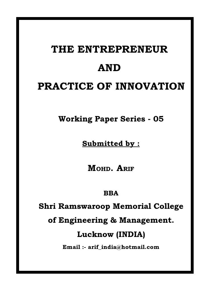 THE ENTREPRENEUR                 AND PRACTICE OF INNOVATION       Working Paper Series - 05              Submitted by :   ...