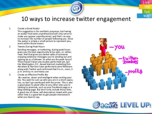 10 ways to increase twitter engagement 1. Create a Good Avatar This suggestion is for aesthetic purposes, but having an av...