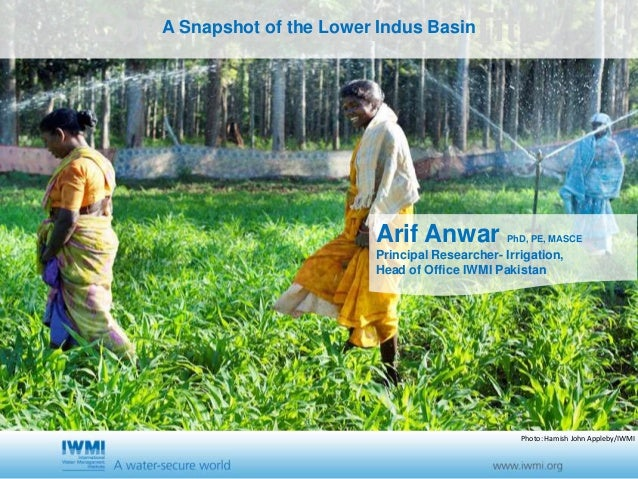 Cover slide option 1 TitleA Snapshot of the Lower Indus Basin Arif Anwar PhD, PE, MASCE Principal Researcher- Irrigation, ...