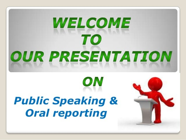 Public Speaking &  Oral reporting
