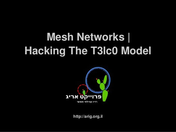 Mesh Networks |    Hacking The T3lc0 Model            http://arig.org.il