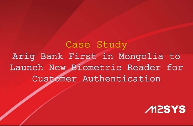 Case Study Arig Bank First in Mongolia to Launch New Biometric Reader for Customer Authentication