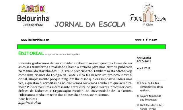 EDITORIAL Artigo escrito sem acordo ortográfico Abril 2011 Ano Lectivo 2010-2011 Nesta edição: Editorial 1 Compreenda 1 Pr...