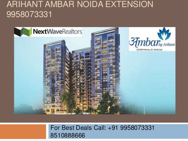 ARIHANT AMBAR NOIDA EXTENSION 9958073331 For Best Deals Call: +91 9958073331 8510888666
