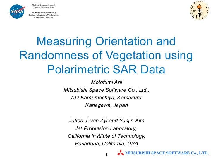 Measuring Orientation and Randomness of Vegetation using Polarimetric SAR Data Motofumi Arii Mitsubishi Space Software Co....