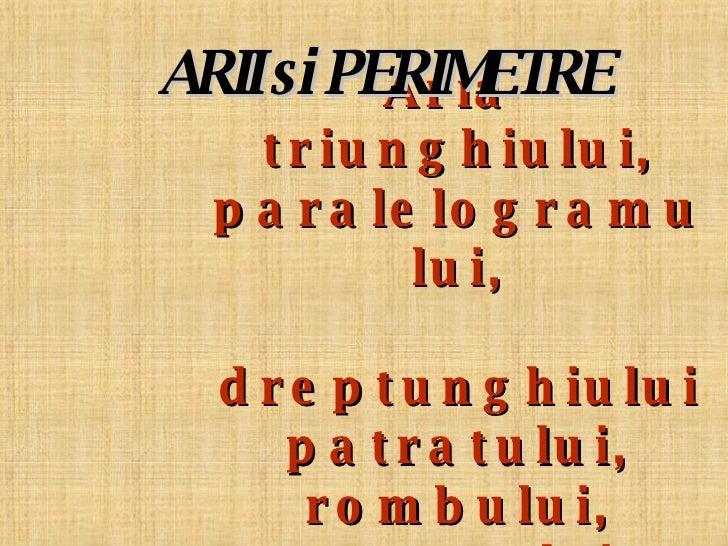 Aria  triunghiului, paralelogramului,  dreptunghiului patratului, rombului, trapezului. ARII si PERIMETRE