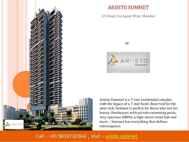 by Ariisto Realtors Call :- +91 98197 02366 , Visit :- ariisto sommet ARIISTO SOMMET S.V Road, Goregaon West, Mumbai Ariis...