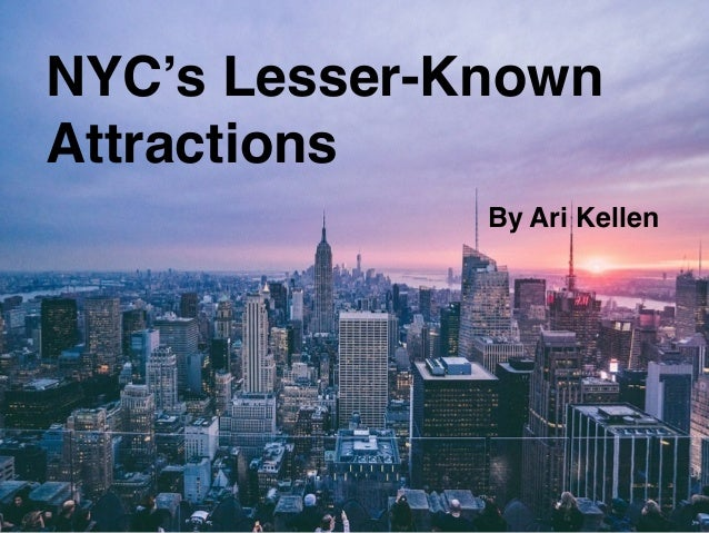 NYC's Lesser-Known Attractions By Ari Kellen