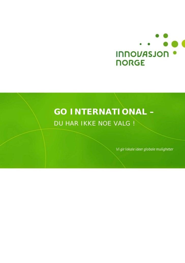 GO INTERNATIONAL –DU HAR IKKE NOE VALG !