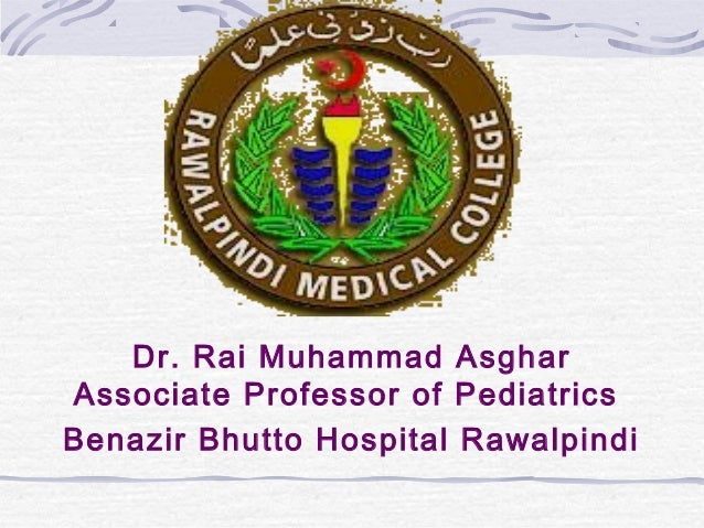 Dr. Rai Muhammad Asghar Associate Professor of Pediatrics Benazir Bhutto Hospital Rawalpindi