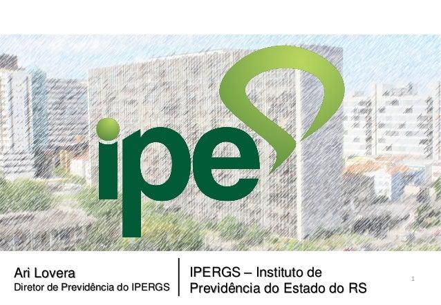 Ari Lovera Diretor de Previdência do IPERGS IPERGS – Instituto de Previdência do Estado do RS 1