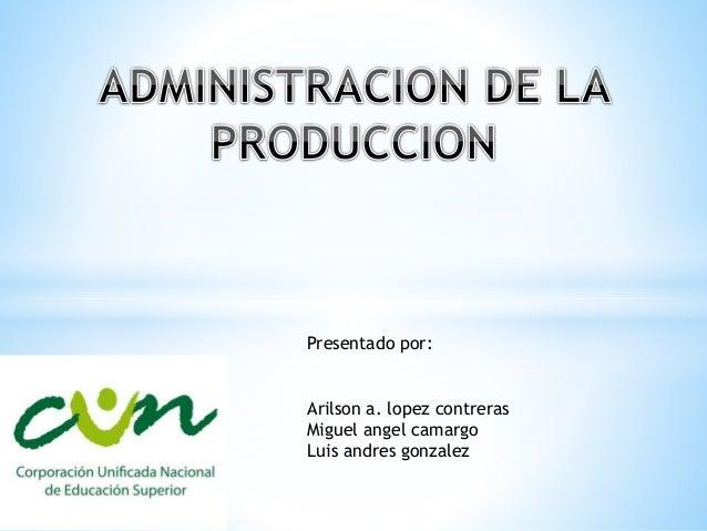 Arilson a. lopez contreras Miguel angel camargo Luis andres gonzalez Presentado por: