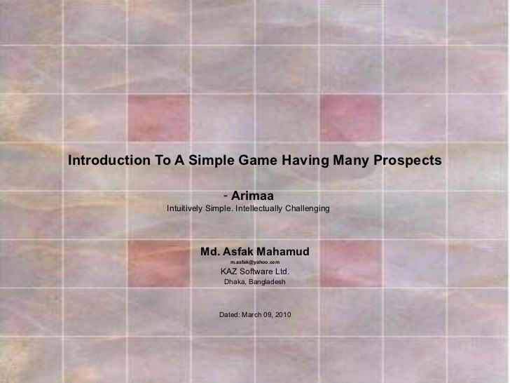 Introduction To A Simple Game Having Many Prospects Md. Asfak Mahamud [email_address] KAZ Software Ltd. Dhaka, Bangladesh ...