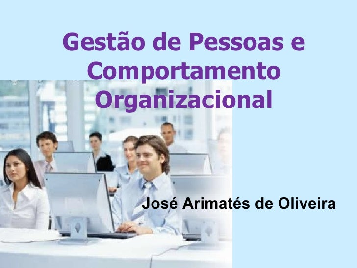 Gestão de Pessoas e Comportamento Organizacional José Arimatés de Oliveira
