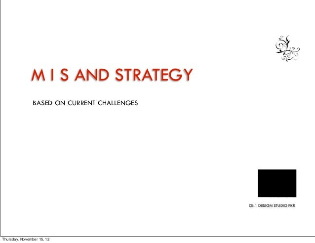 M I S AND STRATEGY                BASED ON CURRENT CHALLENGES                                              OI-1 DESIGN STU...