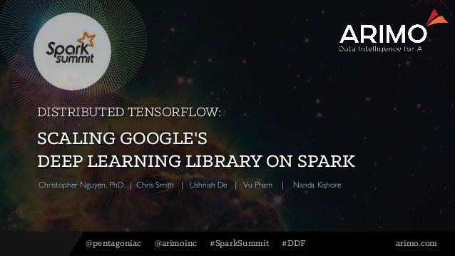 @pentagoniac @arimoinc #SparkSummit #DDF arimo.com Christopher Nguyen, PhD. | Chris Smith | Ushnish De | Vu Pham | Nanda K...