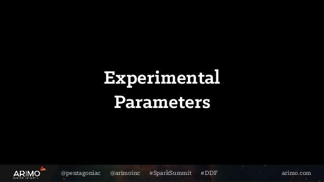 @pentagoniac @arimoinc #SparkSummit #DDF arimo.com Experimental Parameters