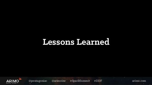 @pentagoniac @arimoinc #SparkSummit #DDF arimo.com Lessons Learned