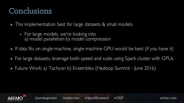@pentagoniac @arimoinc #SparkSummit #DDF arimo.com Conclusions ★ This implementation best for large datasets & small model...