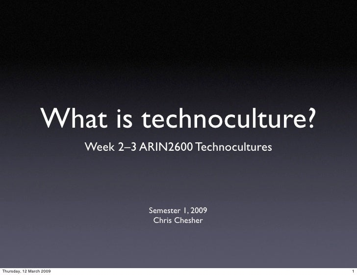 What is technoculture?                           Week 2–3 ARIN2600 Technocultures                                        S...