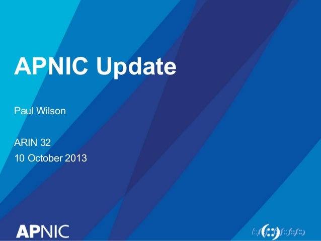APNIC Update Paul Wilson ARIN 32 10 October 2013
