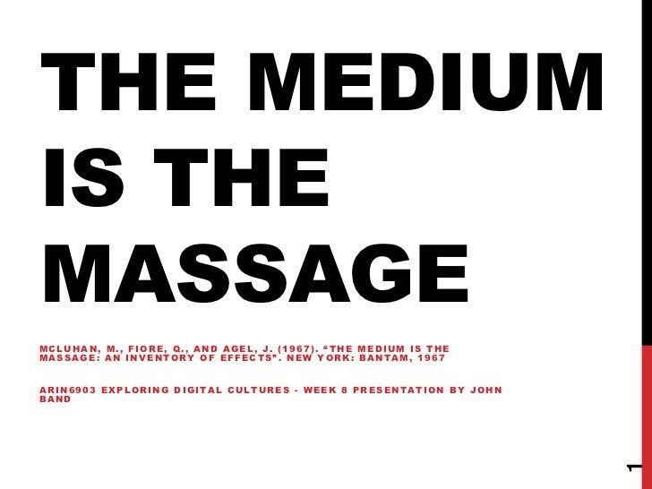 "The medium is the massage<br />McLuhan, M., Fiore, Q., and AGEL, J. (1967). ""The Medium Is the Massage: An Inventory of Ef..."