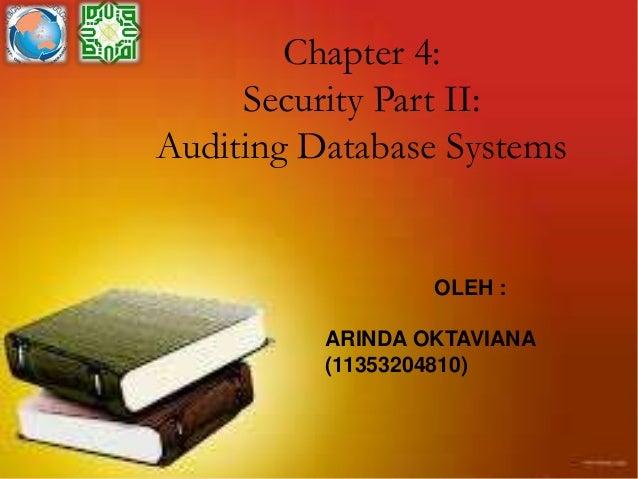 Chapter 4: Security Part II: Auditing Database Systems OLEH : ARINDA OKTAVIANA (11353204810)