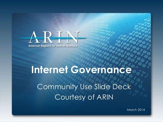 Internet Governance Community Use Slide Deck Courtesy of ARIN March 2014