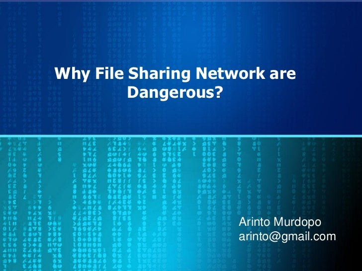 Why File Sharing Network are         Dangerous?                     Arinto Murdopo                     arinto@gmail.com