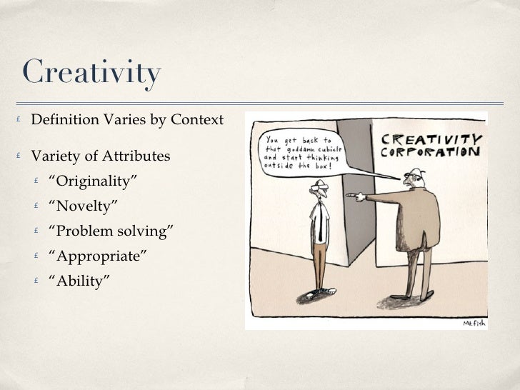 the definition of creativity Creativity is the mental and social process used to generate ideas, concepts and associations that lead to the exploitation of new ideas or to put it simply: innovation.