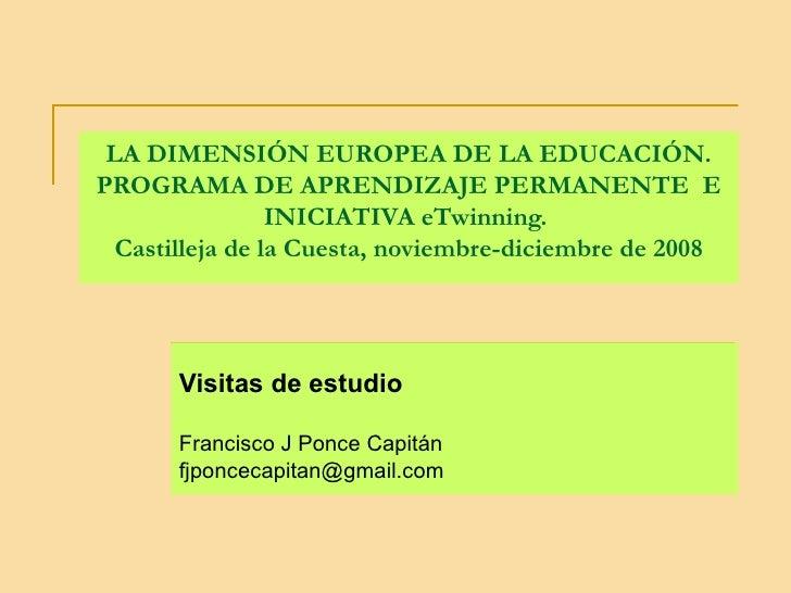LA DIMENSIÓN EUROPEA DE LA EDUCACIÓN. PROGRAMA DE APRENDIZAJE PERMANENTE  E INICIATIVA eTwinning.   Castilleja de la Cuest...