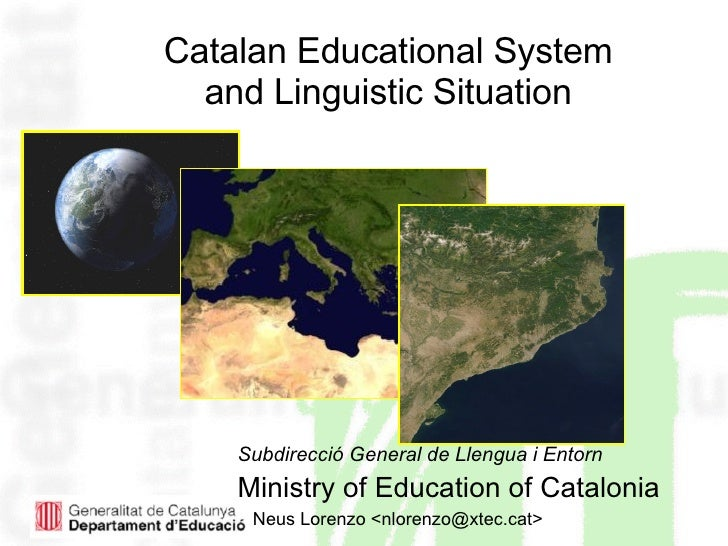 Catalan Educational System  and Linguistic Situation <ul><li>Subdirecció General de Llengua i Entorn </li></ul><ul><li>Min...